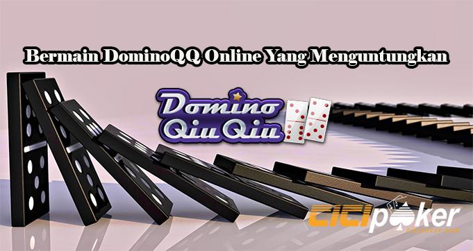 Bermain DominoQQ Online Yang Menguntungkan