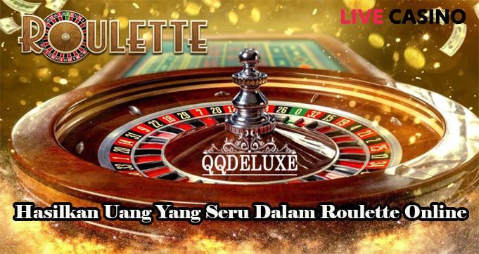Hasilkan Uang Yang Seru Dalam Roulette Online