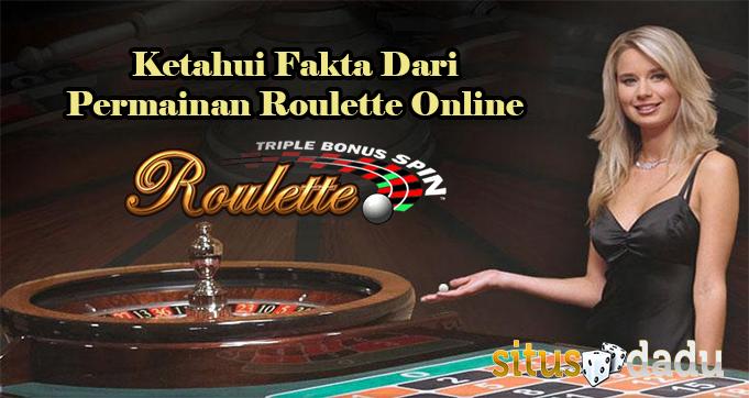 Ketahui Fakta Dari Permainan Roulette Online