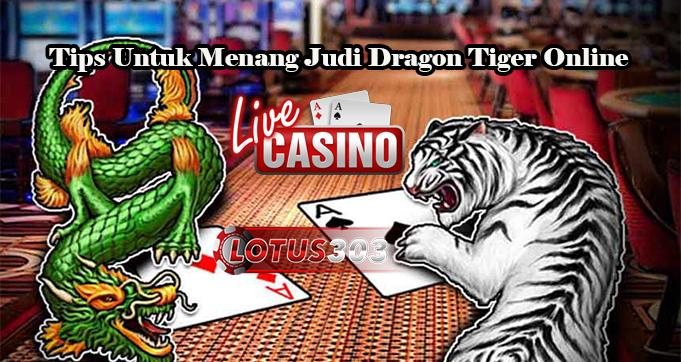 Tips Untuk Menang Judi Dragon Tiger Online